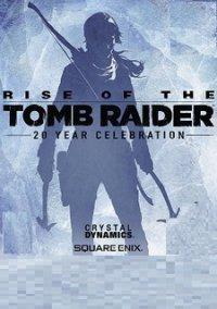 Rise of the Tomb Raider: 20 Year Celebration. Что входит, где скачать?